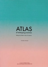 ATLAS OF EMERGING PRACTICES - being an architect in the 21st